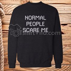 People Scare Me Sweatshirt size S,M,L,XL,2XL,3XL Get This @ https://tshirtvila.com/product-category/clothing/t-shirts-clothing/quote-tshirts