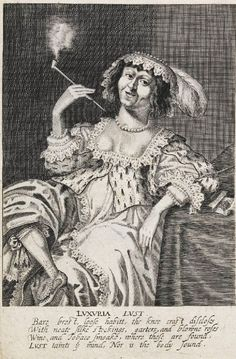 """""""The Seven Deadly Sins: Lust"""" by George Glover (1630) - """"Bare brest, loose habitt, the knee crost discloses, With neate Silke stockings, garters, and blowne roses. Wine, and Tobaco Smoake, where these are found, LUST taints the mind, Nor is the body Sound."""""""