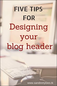 Five tips to help you design your blog header.