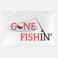 Gone fishing bobber and fishing pole Pillow Case for