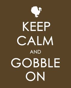 """Keep Calm and Gobble On"" free printable from Craftily Ever After!"