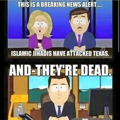That is exactly how that would go down. Remember last time someone tried to Jihad in Texas? Or was a rough day for them... by amerikels