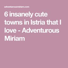 6 insanely cute towns in Istria that I love - Adventurous Miriam