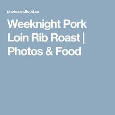 Weeknight Pork Loin Rib Roast | Photos & Food
