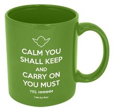 """Star Wars Yoda mug, in Keep Calm and Carry on fashion reads, """"Calm you shall keep and carry on you must. Yes. Hmmm.""""  I can read it in Yoda's voice. Be sure to repin this mug if you can, too!  #starwars #yoda #mugs"""
