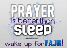 Dont miss your blessings, Wake up for Fajr prayer