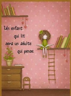 French. A child who read is going to be an adult who think !