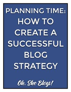 Blogging Tips: You need to take time to plan before launching. Here's how to create a successful blog strategy like the professional bloggers | Oh, She Blogs