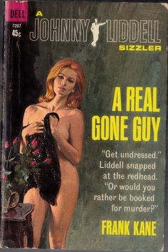 "Victor Kalin ""A Real Gone Guy""; Frank Kane (1958) Dell Books D226 (1958) Cover Artist: Victor Kalin Dell Books #7267 (1966) Cover Artist: Livoti Mala Land Homage Johnny Liddell "" ""She called herself Denny Lyons and she was everything men dream of on..."