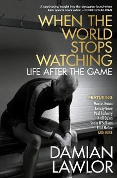 When the World Stops Watching : Paperback : Black and White Publishing : 9781785303128 : 1785303120 : 24 Sep 2020 : Award-winning journalist Damian Lawlor goes deep into the hearts and minds of Ireland's sporting legends to answer the question: What Now? What next when time is called on that final match, race or tournament?