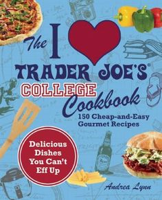 Trader Joe's College Cookbook: 150 Cheap and Easy Gourmet Recipes - I must get this!