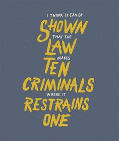 """""""I think it can be shown that the law makes ten criminals where it restrains one."""" - Voltairine de Cleyre"""