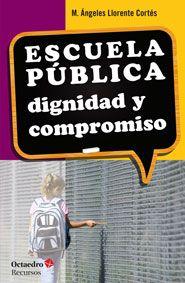 Escuela pública : dignidad y compromiso / M. Ángeles Llorente Cortés