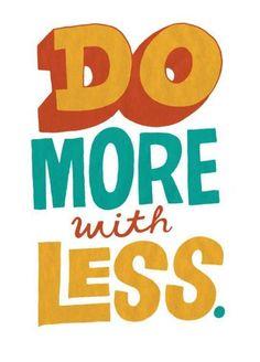 """""""Do more with less."""" Hacé más con menos."""