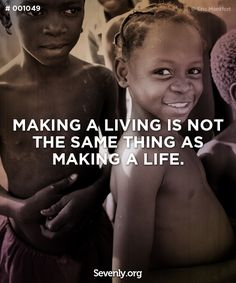 Making a living is not the same thing as making a life.  #sevenly #cause #charity