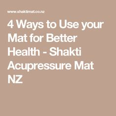 4 Ways to Use your Mat for Better Health - Shakti Acupressure Mat NZ