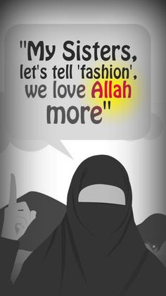 My dear sister's, let's tell fashion, we love Allah more.