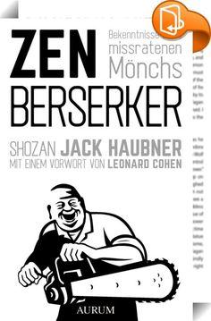 Zen Berserker    :  Zen in Las Vegas  Diese komischen und tiefgründigen, zuweilen schockierenden Essays über das Leben innerhalb und außerhalb des Zen-Klosters fügen sich zu der spirituellen Biografie eines Zen-Mönchs, der eigentlich nie einer sein wollte. Shozan Jack Haubner erzählt über Sex, Kloregeln im Kloster, Politik, Selbstmord, Drogen, Niederträchtigkeit, Ehe, Stand-up-Comedy, Las Vegas, Koans und einen über hundertjährigen Zen-Meister. Seine Erfahrungsberichte sind dabei wie e...