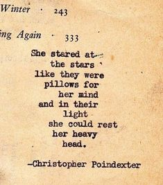 """She stared at the stars like they were pillows for her mind and in their light she could rest her heavy head."" Quote by Christopher Poindexter."