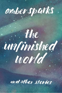 A Book Published in 2016: The Unfinished World: And Other Stories by Amber Sparks