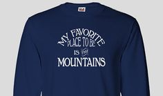 Mountain Long Sleeve T-shirt - My Favorite Place To Be Is The Mountains, Summer, Vacation (S M L XL 2XL 3XL)