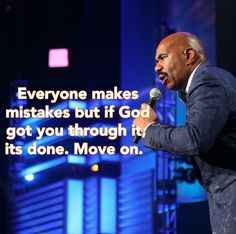 Everybody makes mistakes but if God got you through it. It's done. Move on. — Steve Harvey