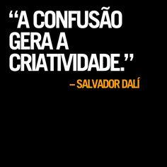 """""""A confusão gera a criatividade."""""""