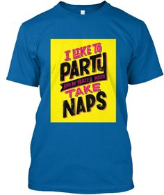 Limited Edition I Like to Party and by that I mean Take Naps Blue Tee Shirt. Click image to buy.