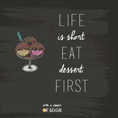 Quote: life is short, eat dessert first  Frase: la vida es corta, comete el postre primero