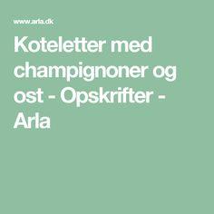 Koteletter med champignoner og ost - Opskrifter - Arla