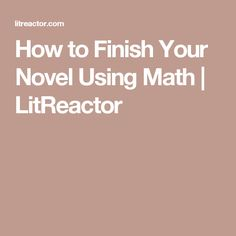 How to Finish Your Novel Using Math | LitReactor