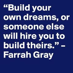 """Build your own Dreams!"" #farrahgrayquote"