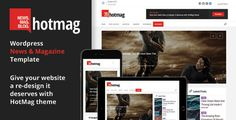 HotMag – Wordpress News And Magazine Responsive Theme   Hotmag is a responsive and retina ready news and magazine wordpress template. It is intuitive and friendly for beginners ...