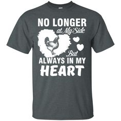 Love Chicken Shirts No Longer At My Side But Always In My Heart T-shirts Hoodies Sweatshirts Love Chicken Shirts No Longer At My Side But Always In My Heart T-s