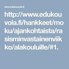 http://www.edukouvola.fi/hankkeet/moku/ajankohtaista/rasisminvastainenviikko/alakouluille/#1.