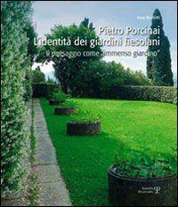 Pietro Porcinai. L'identità dei giardini fiesolani. Il paesaggio come «immenso giardino» - Fondazione Villafabri