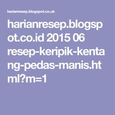 harianresep.blogspot.co.id 2015 06 resep-keripik-kentang-pedas-manis.html?m=1
