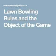 Lawn Bowling Rules and the Object of the Game