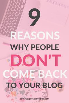 9 Reasons why people don't come back to your blog - How to build an audience, on Coming Up Roses