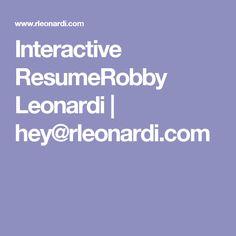 Interactive ResumeRobby Leonardi   hey@rleonardi.com