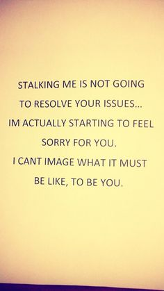 Stop stalking me. I don't care about you or you drama. If you can't keep your husband from straying I don't care. Bff Quotes, Badass Quotes, Sarcastic Quotes, Fact Quotes, True Quotes, Motivational Quotes, Funny Quotes, Inspirational Quotes, It's Funny