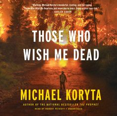 Those Who Wish Me Dead by Michael Koryta Genre: Thriller Publisher: Hachette / Little Brown | June 2014 Format: Audio, 10½ hours | Print, 400 pages Audio Listening Level: Intermediat...