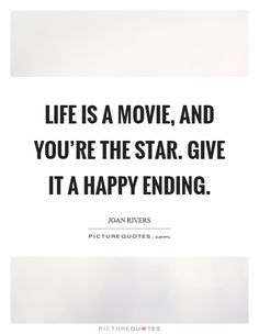 Life is a movie, and you're the star. Give it a happy ending. Joan Rivers quotes on PictureQuotes.com.