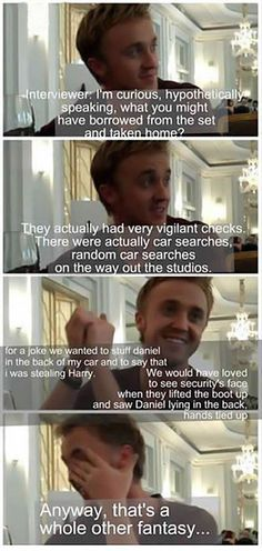 Tom Felton wanted to play a prank on the security guards and pretend he was stealing Harry Potter. xD