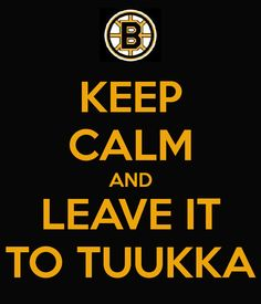 Tuukka Time. He did a great job in the 2013 Playoffs and excellent on the other nights game!