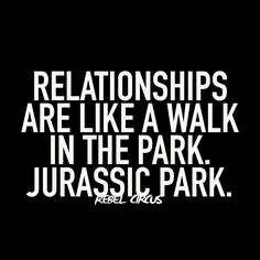 """Should say """" work is a walk in the park-- Jurassic Park"""""""