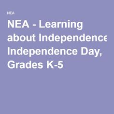 NEA - Learning about Independence Day, Grades K-5
