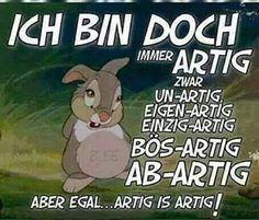 Ist doch so #artig #abartig #bösartig #einzigartig #unartig #eigenartig #ichbinimmerartig