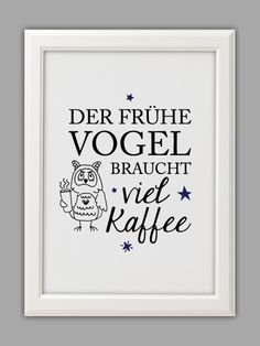 """DER FRÜHE VOGEL braucht viel Kaffee"" - am besten aus frisch gemahlenen ""THE EARLY BIRD needs a lot of coffee"" - preferably from freshly ground Words Quotes, Sayings, German Quotes, Painted Mugs, Coffee Quotes, True Words, Clipart, Slogan, Decir No"