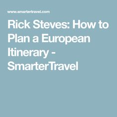 Rick Steves: How to Plan a European Itinerary - SmarterTravel